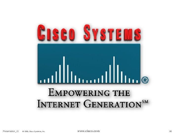 Presentation_ID © 1999, Cisco Systems, Inc. www. cisco. com 96