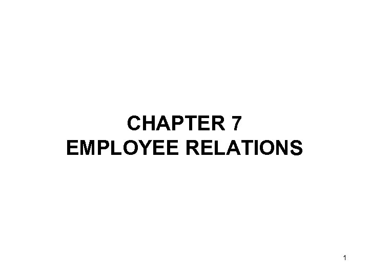 CHAPTER 7 EMPLOYEE RELATIONS 1