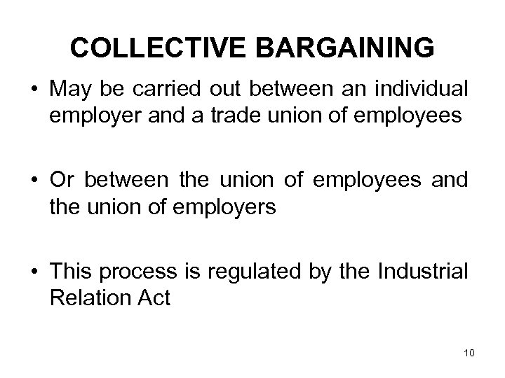 COLLECTIVE BARGAINING • May be carried out between an individual employer and a trade