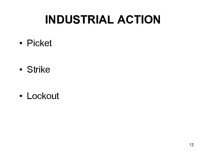 INDUSTRIAL ACTION • Picket • Strike • Lockout 12