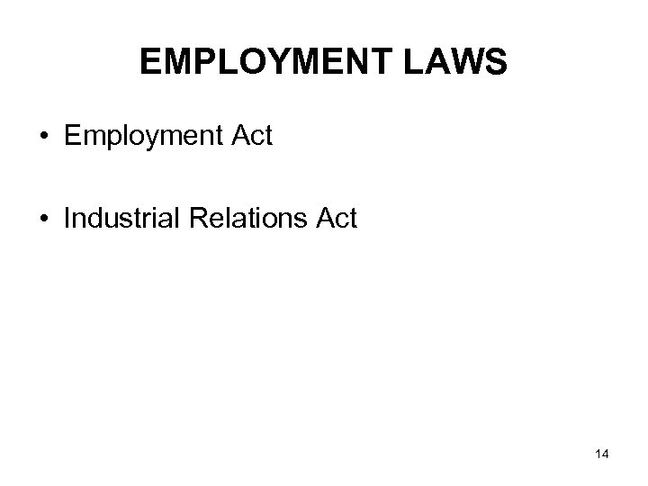 EMPLOYMENT LAWS • Employment Act • Industrial Relations Act 14