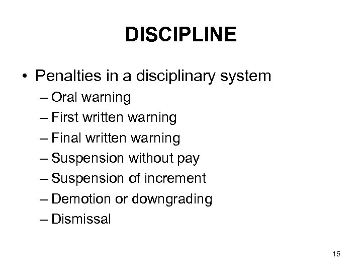 DISCIPLINE • Penalties in a disciplinary system – Oral warning – First written warning