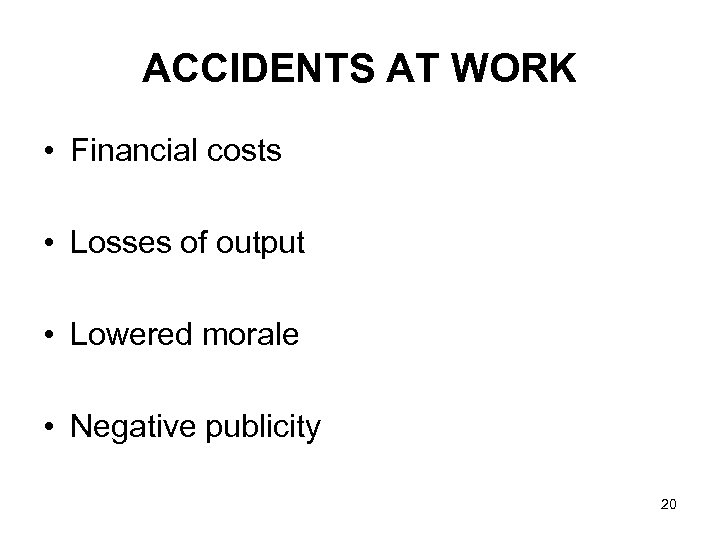 ACCIDENTS AT WORK • Financial costs • Losses of output • Lowered morale •