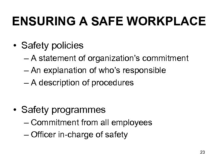 ENSURING A SAFE WORKPLACE • Safety policies – A statement of organization's commitment –