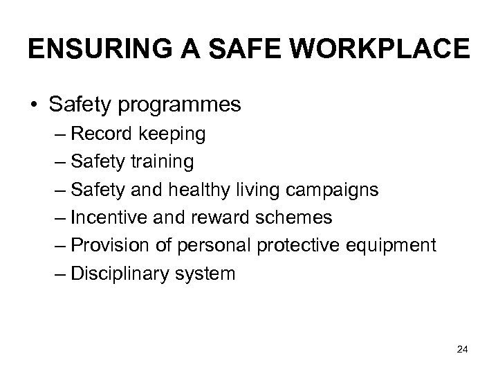ENSURING A SAFE WORKPLACE • Safety programmes – Record keeping – Safety training –