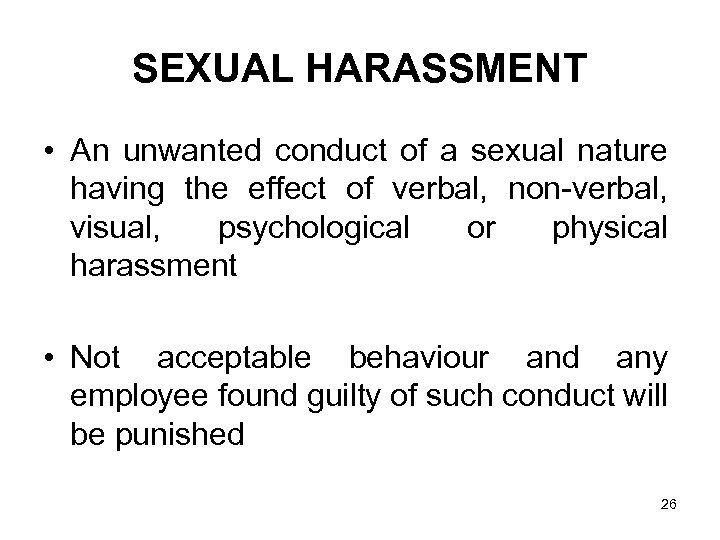 SEXUAL HARASSMENT • An unwanted conduct of a sexual nature having the effect of