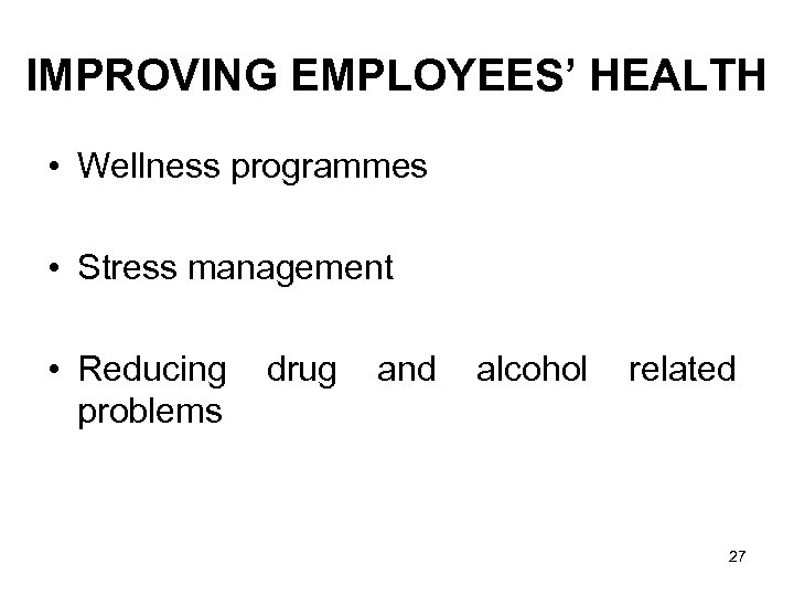 IMPROVING EMPLOYEES' HEALTH • Wellness programmes • Stress management • Reducing problems drug and