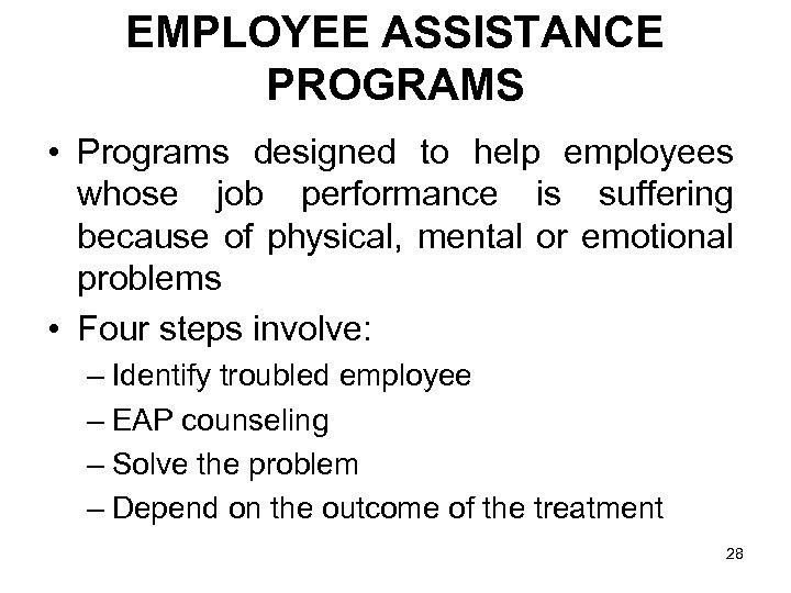 EMPLOYEE ASSISTANCE PROGRAMS • Programs designed to help employees whose job performance is suffering