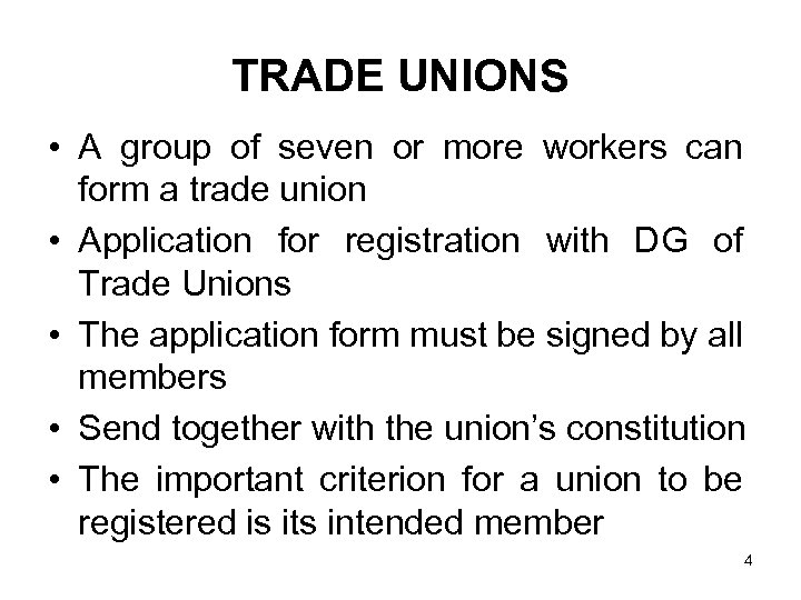 TRADE UNIONS • A group of seven or more workers can form a trade