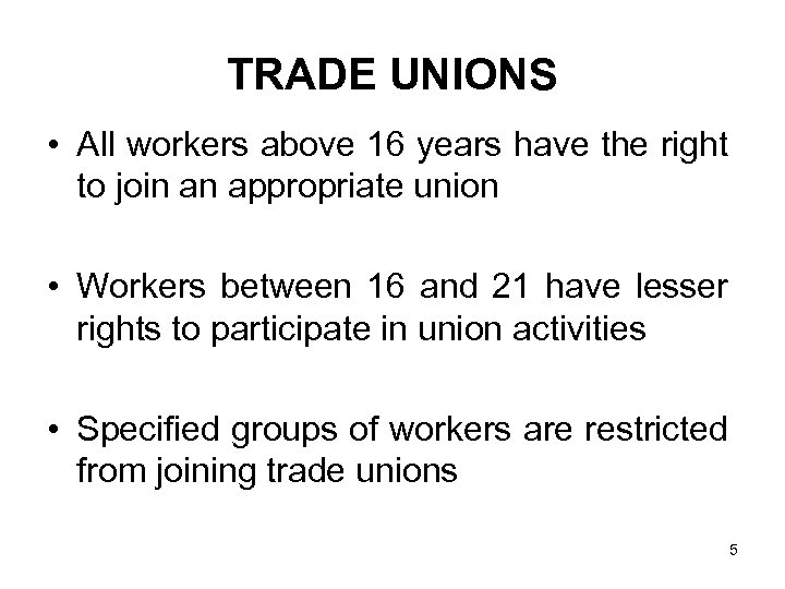 TRADE UNIONS • All workers above 16 years have the right to join an
