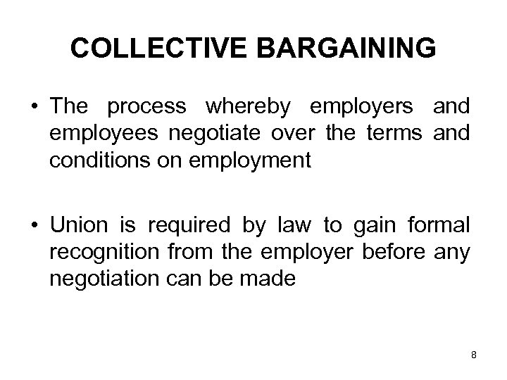 COLLECTIVE BARGAINING • The process whereby employers and employees negotiate over the terms and