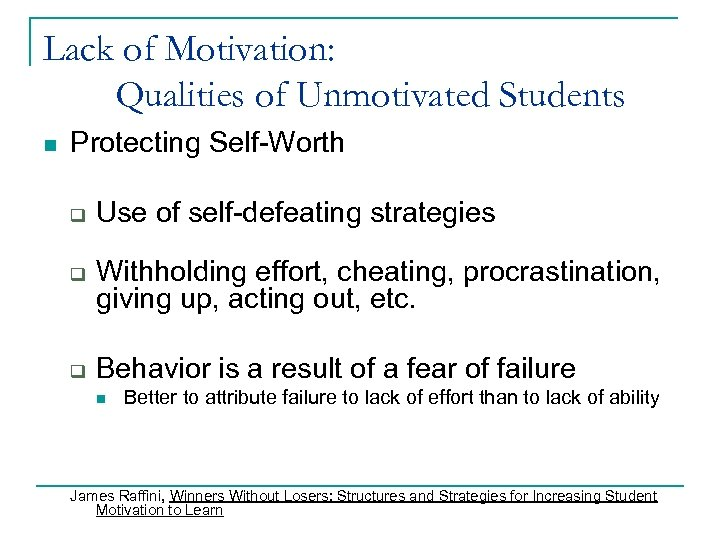 Lack of Motivation: Qualities of Unmotivated Students n Protecting Self-Worth q q q Use