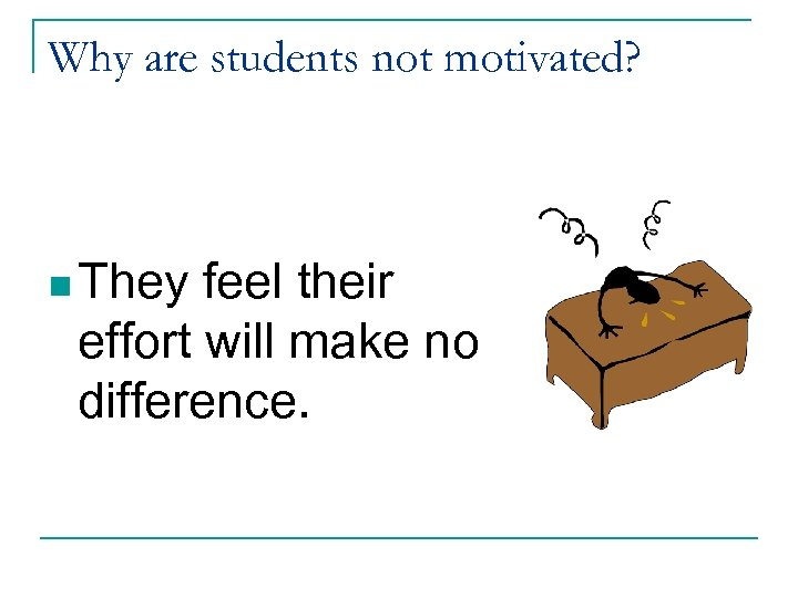 Why are students not motivated? n They feel their effort will make no difference.