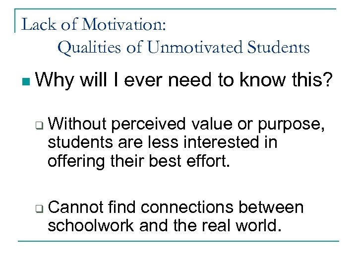 Lack of Motivation: Qualities of Unmotivated Students n Why q q will I ever