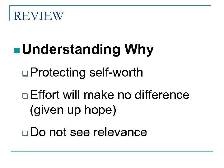 REVIEW n Understanding q q q Why Protecting self-worth Effort will make no difference