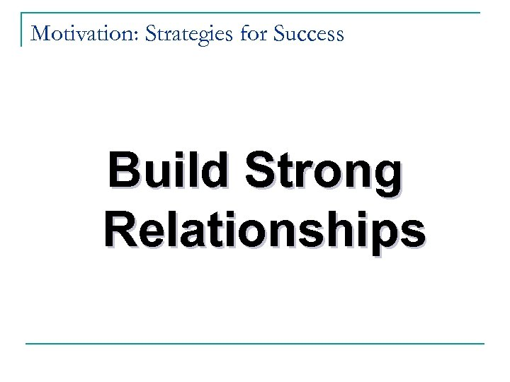 Motivation: Strategies for Success Build Strong Relationships