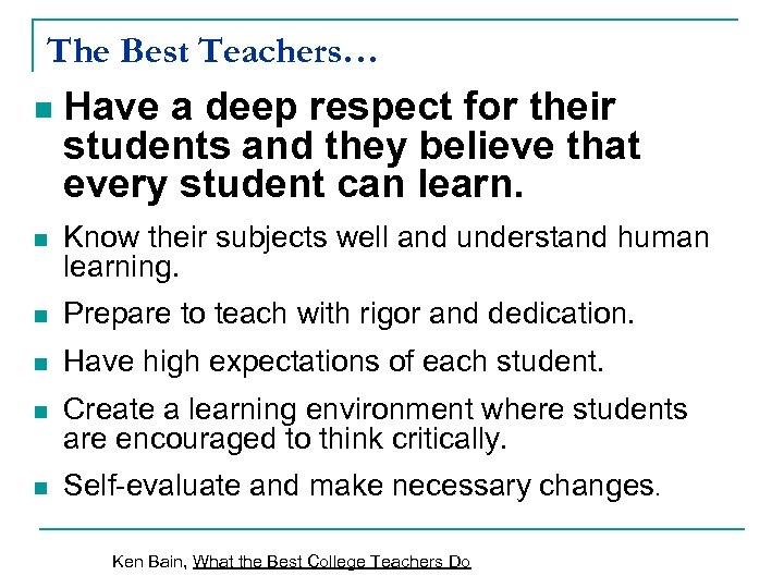 The Best Teachers… n Have a deep respect for their students and they believe