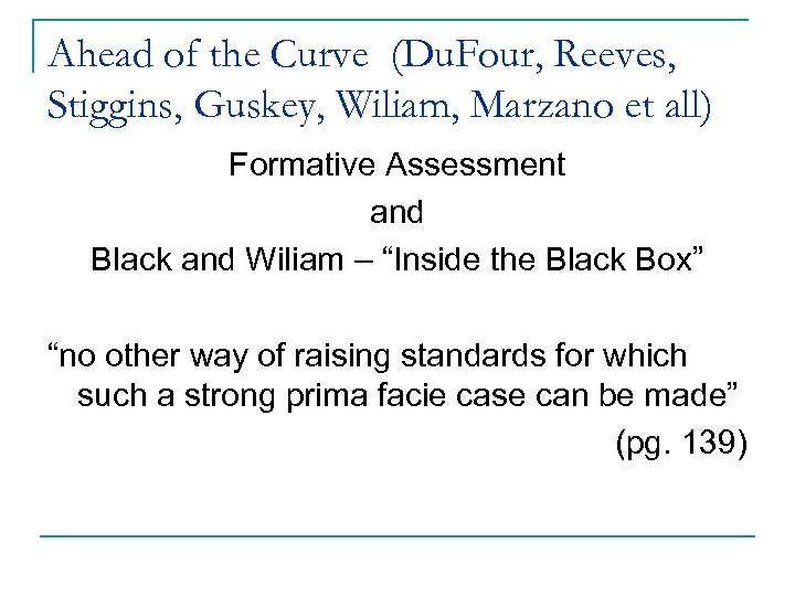 Ahead of the Curve (Du. Four, Reeves, Stiggins, Guskey, Wiliam, Marzano et all) Formative
