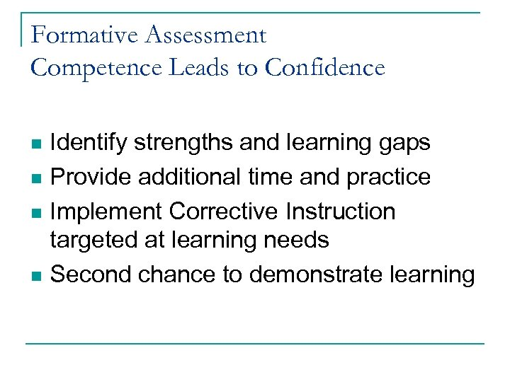 Formative Assessment Competence Leads to Confidence Identify strengths and learning gaps n Provide additional