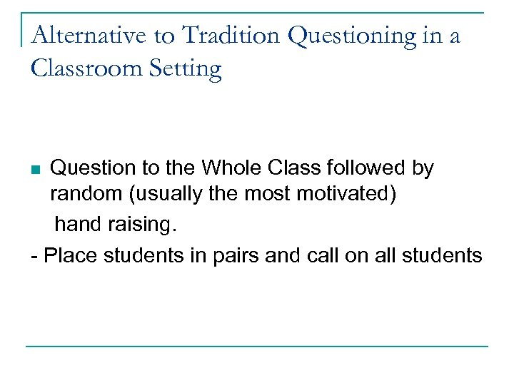 Alternative to Tradition Questioning in a Classroom Setting Question to the Whole Class followed