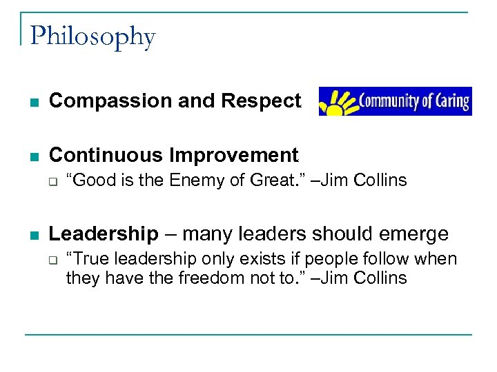 """Philosophy n Compassion and Respect n Continuous Improvement q n """"Good is the Enemy"""