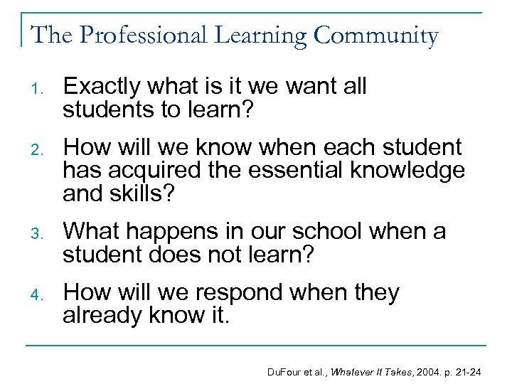 The Professional Learning Community 1. Exactly what is it we want all students to