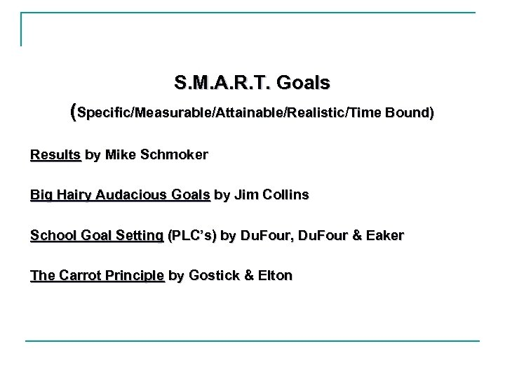 S. M. A. R. T. Goals (Specific/Measurable/Attainable/Realistic/Time Bound) Results by Mike Schmoker Big Hairy