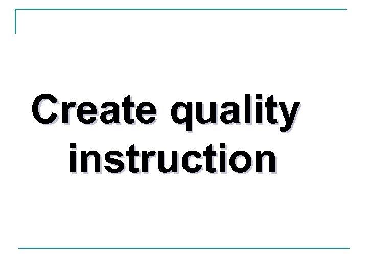 Create quality instruction