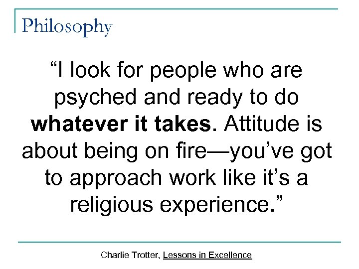 """Philosophy """"I look for people who are psyched and ready to do whatever it"""