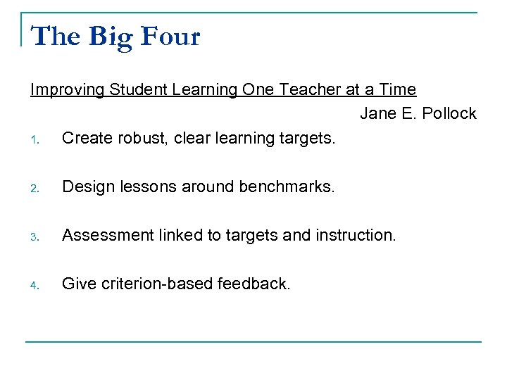 The Big Four Improving Student Learning One Teacher at a Time Jane E. Pollock