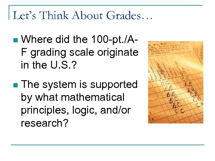 Let's Think About Grades… n Where did the 100 -pt. /AF grading scale originate