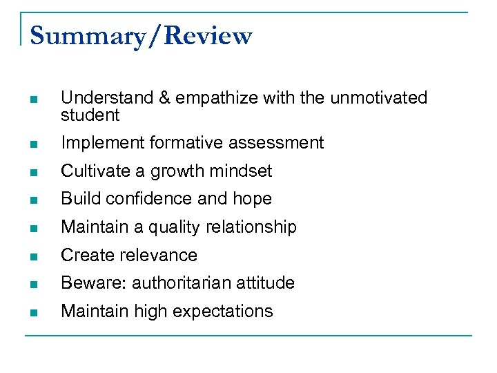 Summary/Review n Understand & empathize with the unmotivated student n Implement formative assessment n