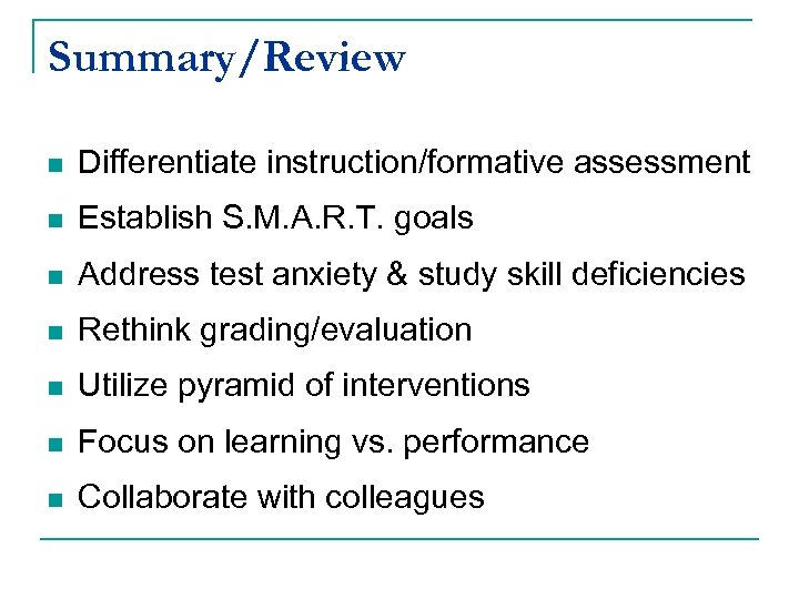 Summary/Review n Differentiate instruction/formative assessment n Establish S. M. A. R. T. goals n