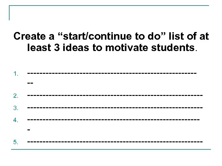 """Create a """"start/continue to do"""" list of at least 3 ideas to motivate students."""