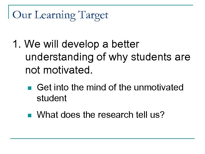Our Learning Target 1. We will develop a better understanding of why students are