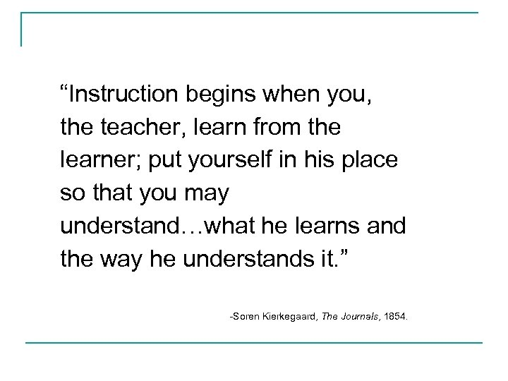 """""""Instruction begins when you, the teacher, learn from the learner; put yourself in his"""