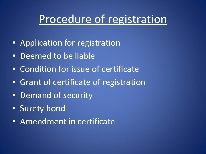 Procedure of registration • • Application for registration Deemed to be liable Condition for