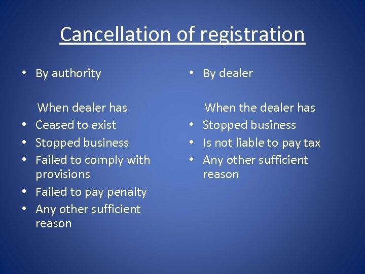 Cancellation of registration • By authority • • • When dealer has Ceased to