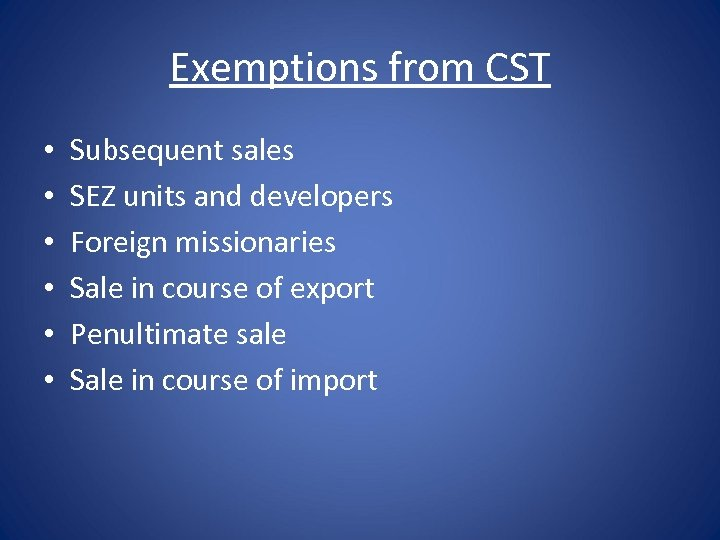 Exemptions from CST • • • Subsequent sales SEZ units and developers Foreign missionaries
