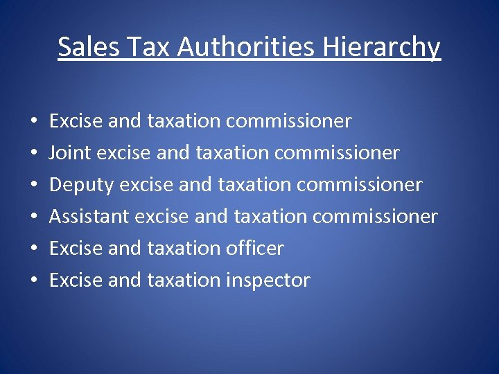 Sales Tax Authorities Hierarchy • • • Excise and taxation commissioner Joint excise and