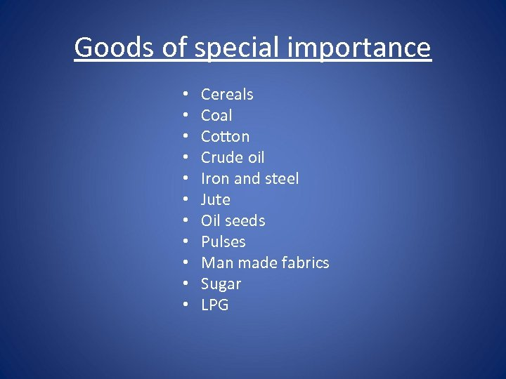 Goods of special importance • • • Cereals Coal Cotton Crude oil Iron and