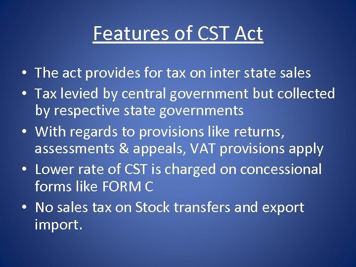 Features of CST Act • The act provides for tax on inter state sales