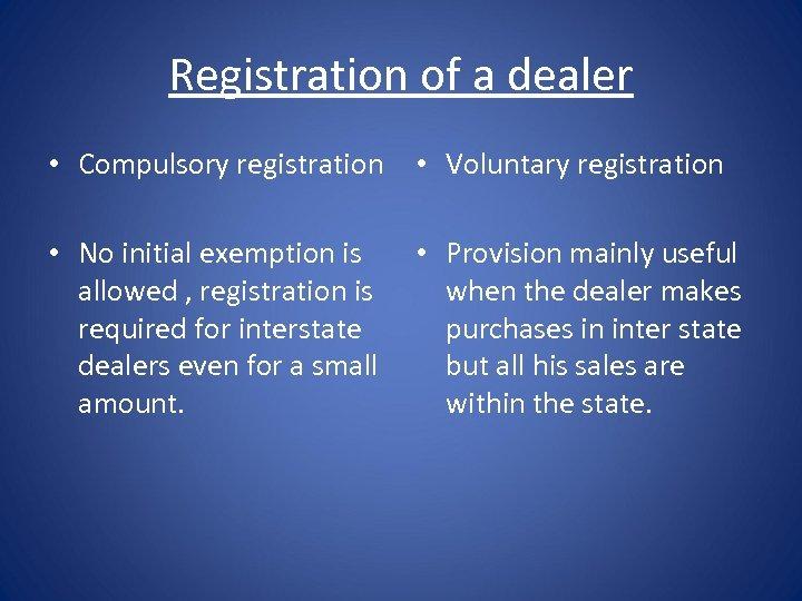 Registration of a dealer • Compulsory registration • Voluntary registration • No initial exemption