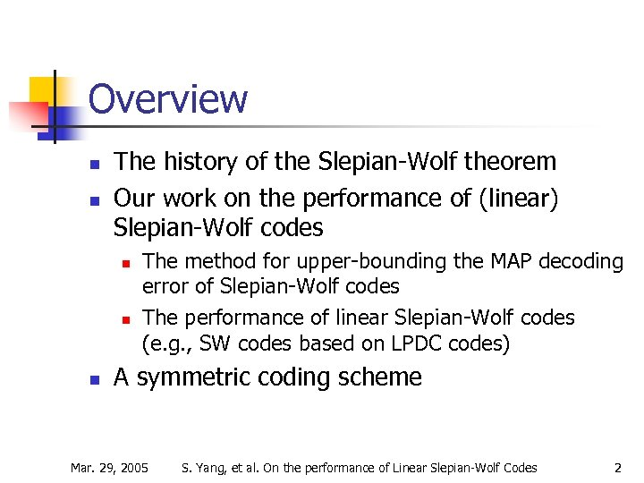 Overview n n The history of the Slepian-Wolf theorem Our work on the performance