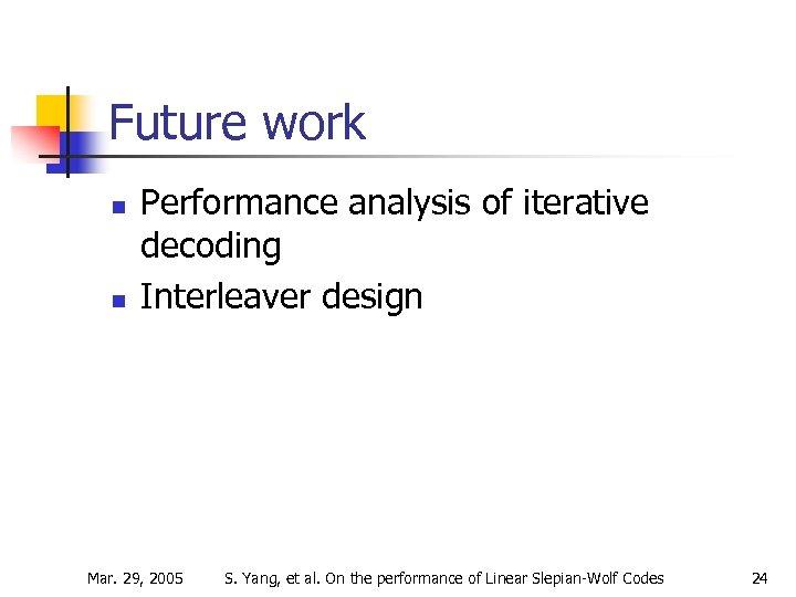 Future work n n Performance analysis of iterative decoding Interleaver design Mar. 29, 2005