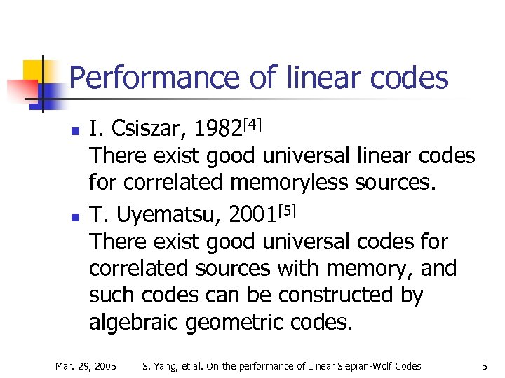 Performance of linear codes n n I. Csiszar, 1982[4] There exist good universal linear