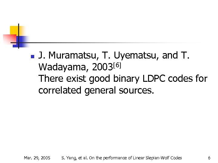 n J. Muramatsu, T. Uyematsu, and T. Wadayama, 2003[6] There exist good binary LDPC