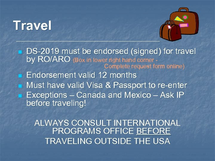 Travel n DS-2019 must be endorsed (signed) for travel by RO/ARO (Box in lower