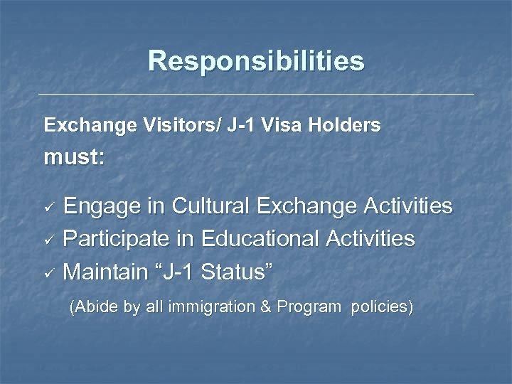 Responsibilities Exchange Visitors/ J-1 Visa Holders must: Engage in Cultural Exchange Activities ü Participate