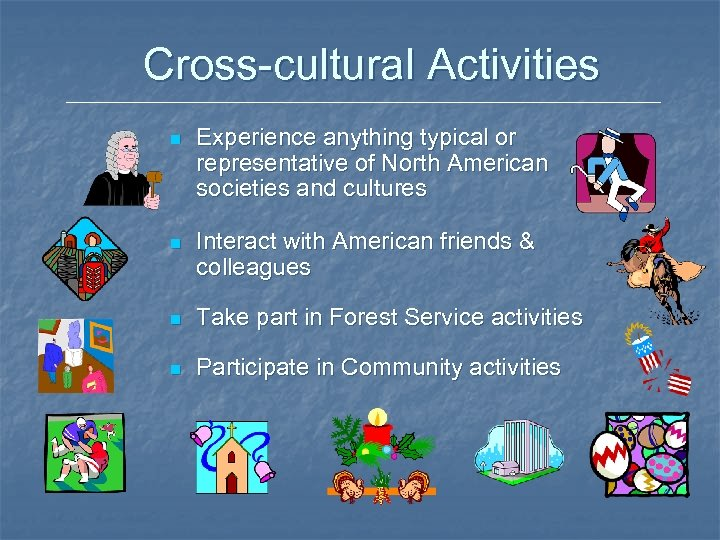 Cross-cultural Activities n Experience anything typical or representative of North American societies and cultures